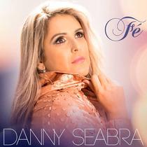 Danny Seabra Cd Fé Original Lançamento