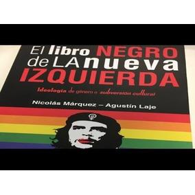 El Libro Negro De La Nueva Izquierda -márquez Y Laje-