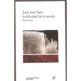 Juan Jose Saer La Felicidad De La Novela Rafael Arce Unl