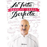 Pack Osvaldo Gross - Torta Perfecta - Abc De La Pasteleria