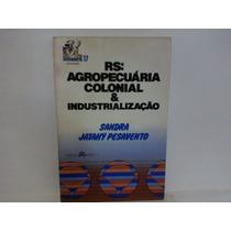 Rs: Agropecuária Colonial E Industrialização Sandra J. Pesav