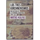 Los Tres Kirchnerismos. Una Historia De La Economía Argentin