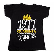 Camiseta A Vida Começa Aos 40, O Nascimento Das Rainhas 1977