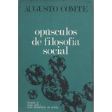 Opúsculos De Filosofia Social - Augusto Comte