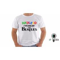 Camiseta Molejo É Melhor Que Beatles (camisetas Engraçadas)