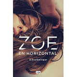 Zoe En Horizontal (spanish Edition) Zoe Swinger