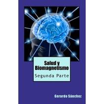 Libro Salud Y Biomagnetismo: Segunda Parte - Nuevo