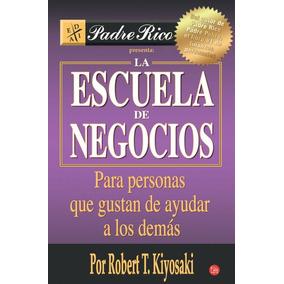 La Escuela De Negocios - Robert T. Kiyosaki Envío Gratis Dhl