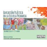 Educación Plástica En La Escuela Primaria - Aula Taller *