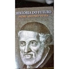 Padre Antonio Vieyra - História Do Futuro - Secult