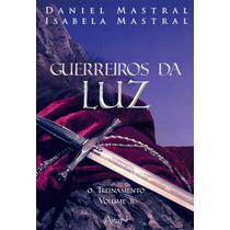 Guerreiros Da Luz Volume 2 - Livro Daniel Mastral