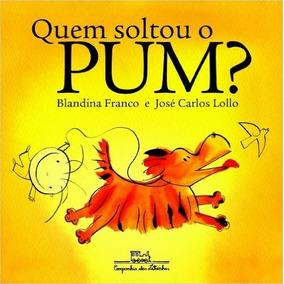 Quem Soltou O Pum? Livro Blandina Franco
