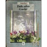 1291 Lvr- Livro 1991- Ponto E Arte- Tudo Sobre Crochê