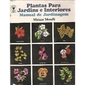 Livro Plantas Para Jardins E Interiores Miriam Morelli