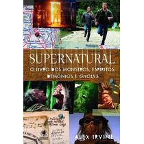 Supernatural O Livro Dos Monstros,espíritos,demônios E Ghols