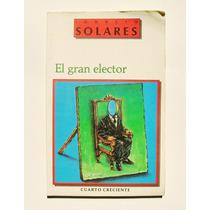 Ignacio Solares El Gran Elector Libro Mexicano 1993