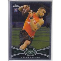 2012 Topps Chrome Rookie Jordan White Wr New York Jets