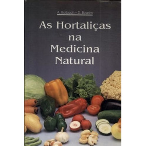 As Hortaliças Na Medicina Natural A. Balbach E D. Boarim