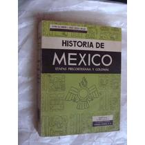 Libro Historia De Mexico , Etapas Precortesiana Y Colonial ,