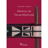 Manual Del Telar Mapuche - Jorge Marí, Enrique Taranto