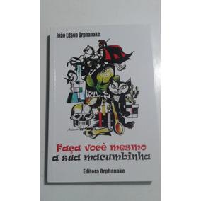 Livro Faca Voce Mesmo A Sua Macumbinha Joao Edson Orphanake