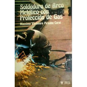 Soldadura De Arco Metálico Con Protección De Gas, M. Piredda