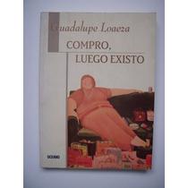 Compro, Luego Existo - Guadalupe Loaeza - 2008