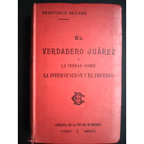 Libro El Verdadero Juarez Y La Verdad Sobre La Intervencion