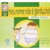 Livro Meu Nome Não É Gorducho! Shirley Souza