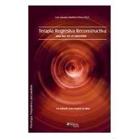 Libro: Terapia Regresiva Reconstructiva: Una Luz... - Pdf