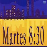 Martes 8:30 - Origen Caracas (cd Nuevo Sellado)