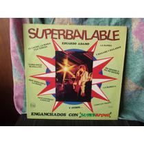 Super Bailable Eduardo Adamo Y Otros Enganchados Con Super R