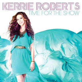 Cd Kerrie Roberts Time For The Show (2013) Lacrado Raridade