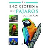 Libro Enciclopedia De Los Pájaros Domésticos - Tapa Dura -