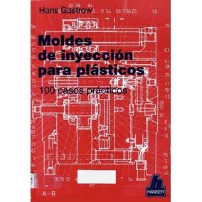 Libro: Moldes De Inyección Para Plásticos: 100 ... - Pdf