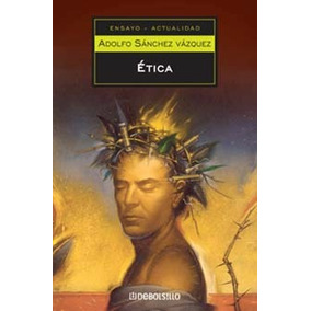 Etica - Adolfo Sanchez Vazquez / Debolsillo