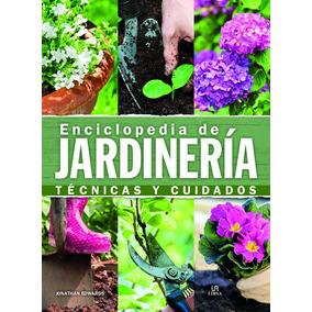 Enciclopedia De Jardineria - Tecnicas Y Cuidados - Libsa