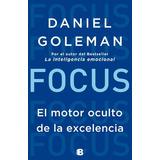 Focus El Motor Oculto De La Excelencia De Daniel Goleman