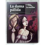 La Dama Palida Alejandro Dumas  La Estacion Mandioca