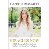 Libro Miracles Now: 108 Life-changing Tools For Less Stress,