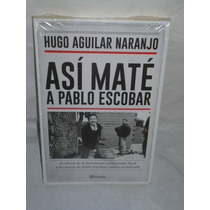 Así Maté A Pablo Escobar - Hugo Aguilar Naranjo