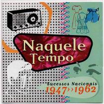 Cd Naquele Tempo - Vol. 1 = Sucessos Nacionais 1947 - 1962
