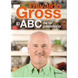 El Abc De La Pastelería - Osvaldo Gross - Planeta- Libros