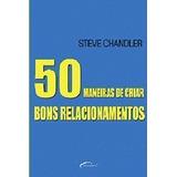 50 Maneiras De Criar Bons Relacionamentos Steve Chandler