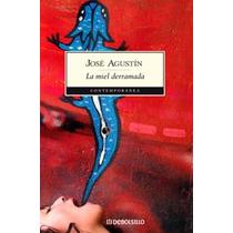 La Miel Derramada - Jose Agustin / Debolsillo