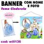 Banner Aniversário Nome E Foto Tema Cinderela 1 X 1m Will136
