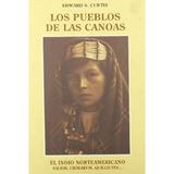 Los Pueblos De Las Canoas; Edward S. Curtis Envío Gratis