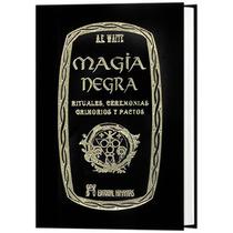 Magia Negra Rituales, Ceremonias, Grimorios Y Pactos