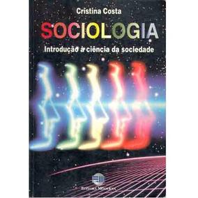 Sociologia: Introdução À Ciência Da Sociedade-cristina Costa