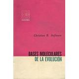 Christian B. Anfinsen. Bases Moleculares De La Evolucion